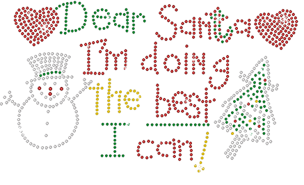 Dear Santa I'm Doing the best I can! premium rhinestones Christmas Collection design. Many apparel options! Colors: red, green, white & black